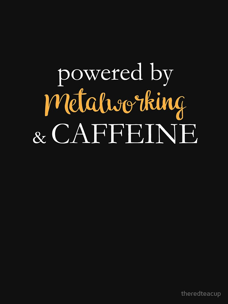 Powered By Metalworking And Caffeine by theredteacup