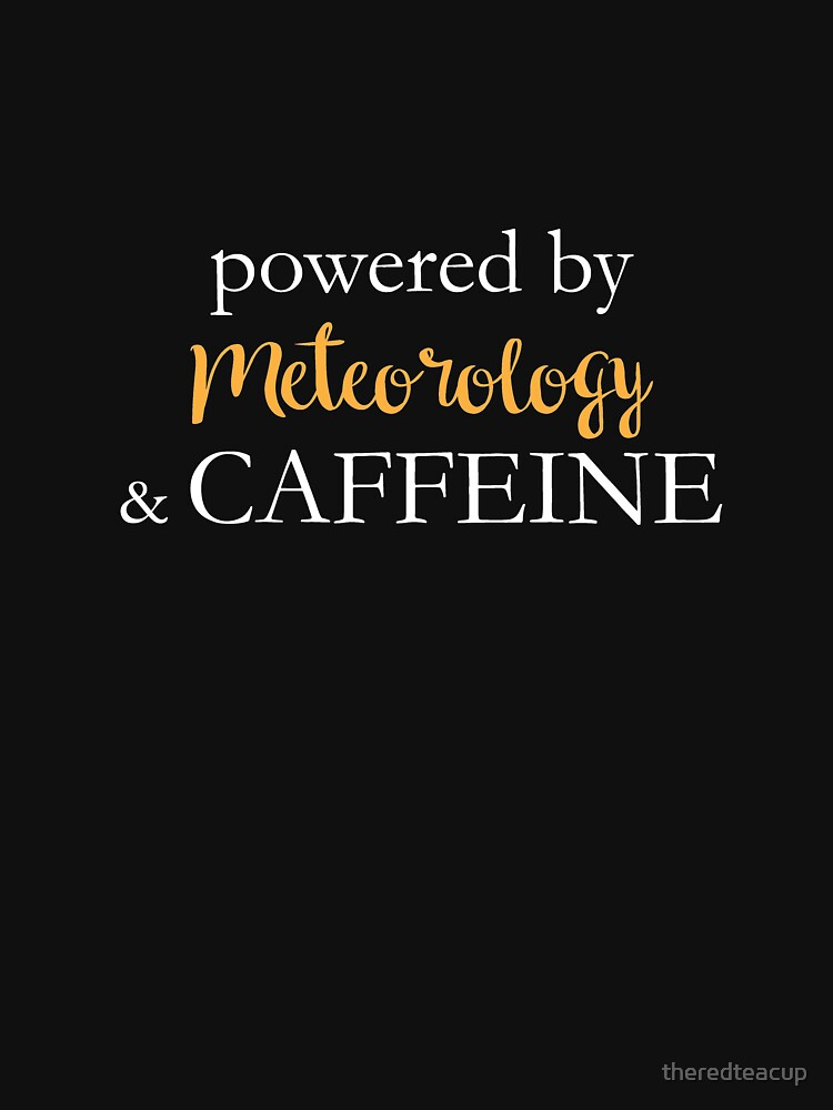 Powered By Meteorology And Caffeine by theredteacup