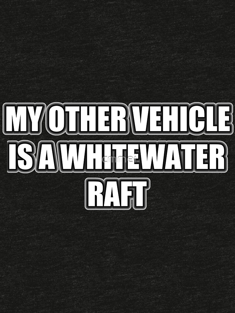 My Other Vehicle Is A Whitewater Raft by cmmei