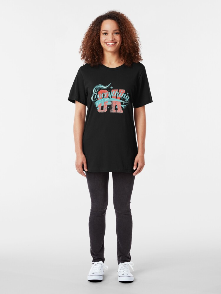Alternate view of Everything Will Be OK Witty Sarcastic Sassy Quote Slim Fit T-Shirt