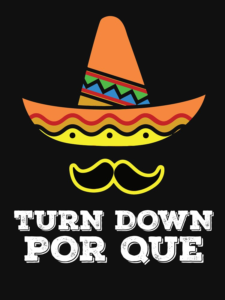 Cinco De Mayo T-Shirt Turn Down Por Que by BlueBerry-Pengu