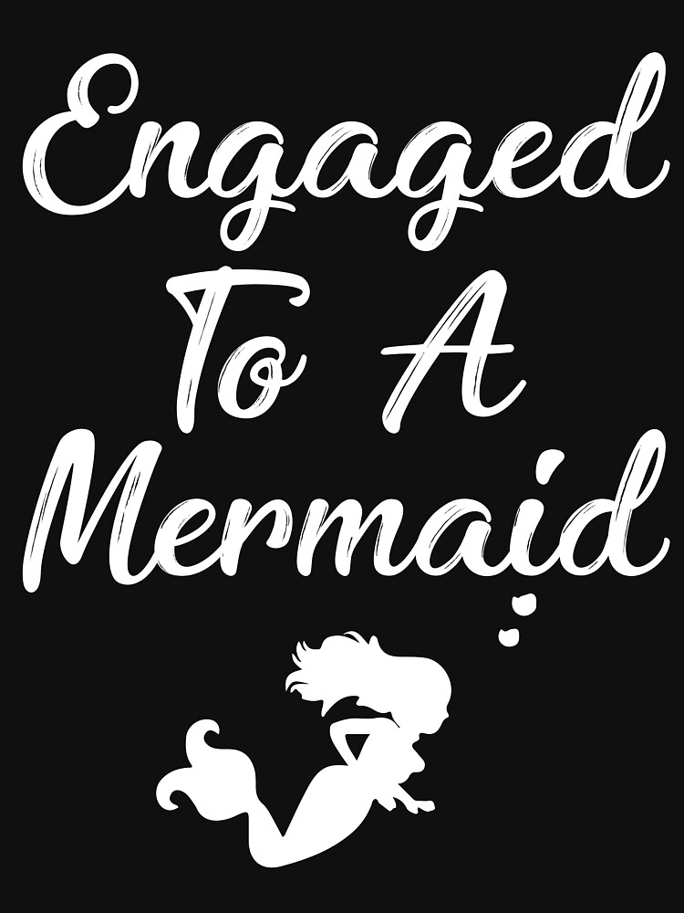 Engaged To Mermaid by TrendJunky