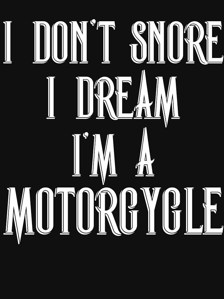 I Don't Snore I Dream I'm A Motorcycle by TrendJunky