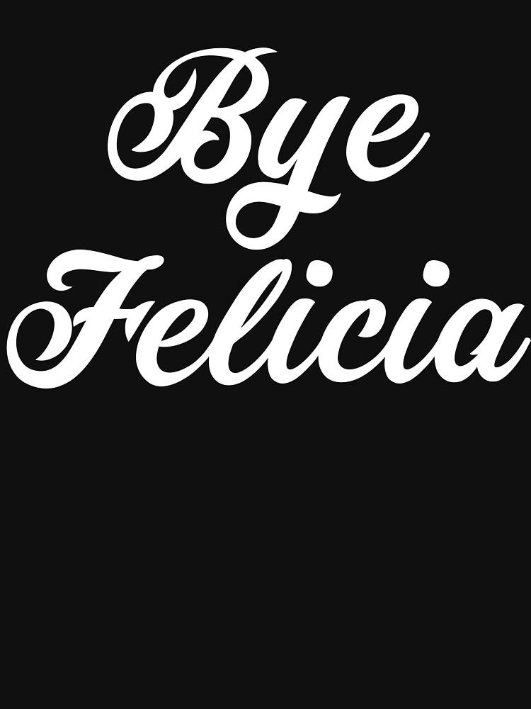 BYE FELICIA by TrendJunky