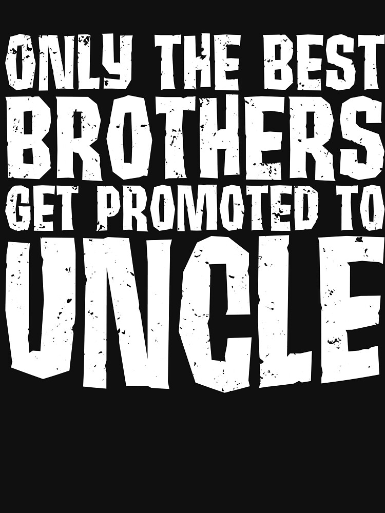 Only the best brothers get promoted to Uncle by TrendJunky