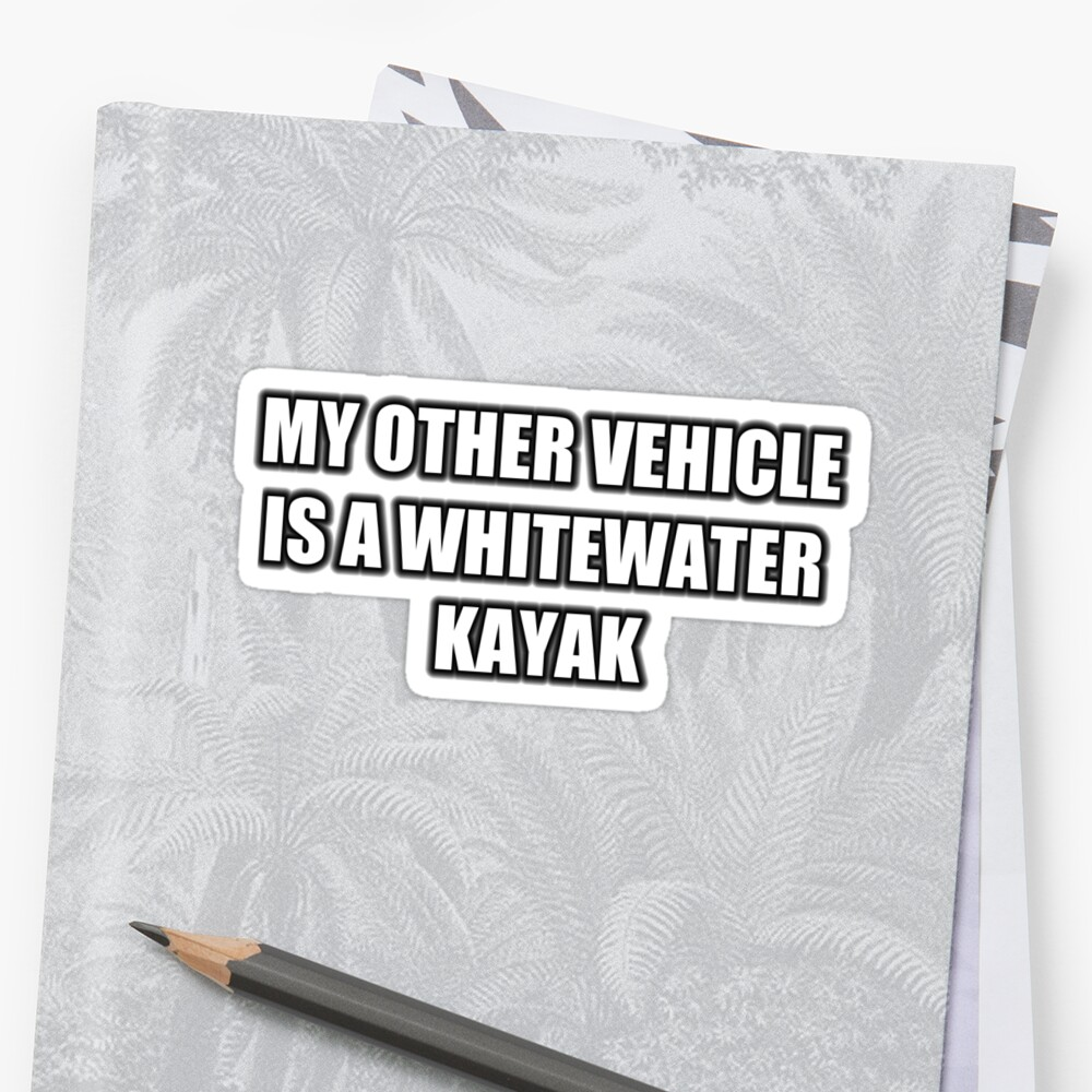 My Other Vehicle Is A Whitewater Kayak by cmmei