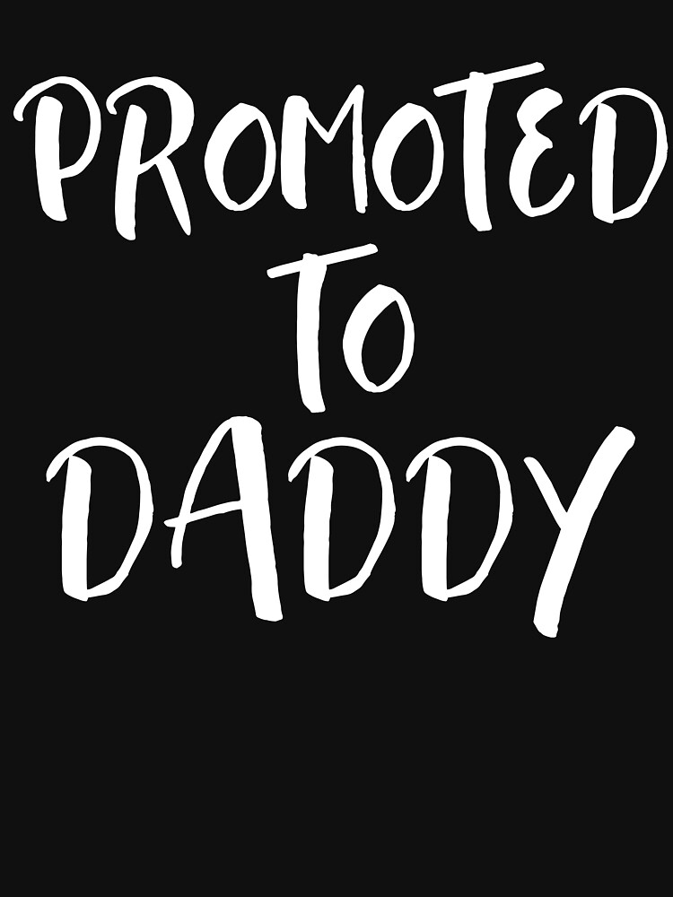 Promoted to Daddy 2018 by TrendJunky