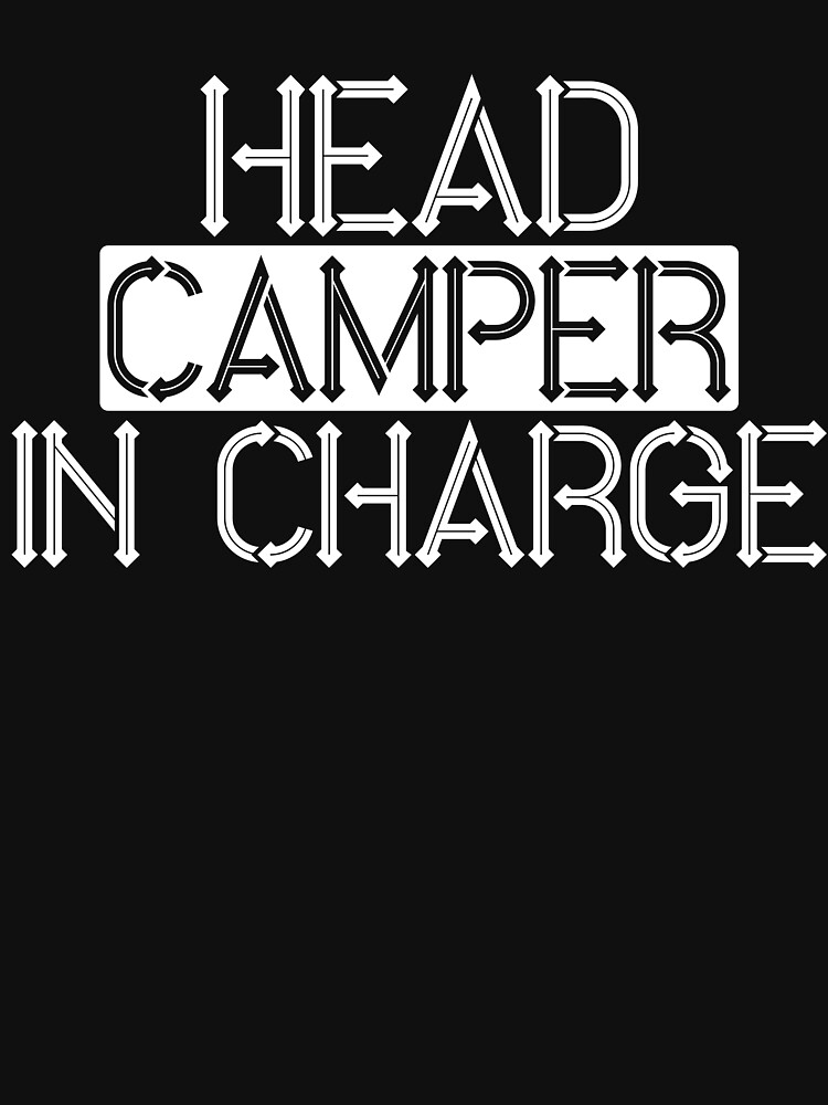 Head Camper In Charge by TrendJunky
