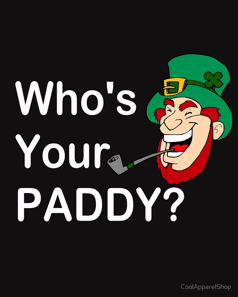 Whos Your Paddy. Happy St Patricks Day by CoolApparelShop