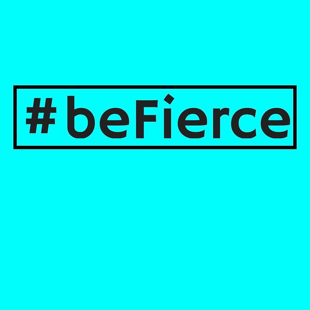 #befierce by MallsD