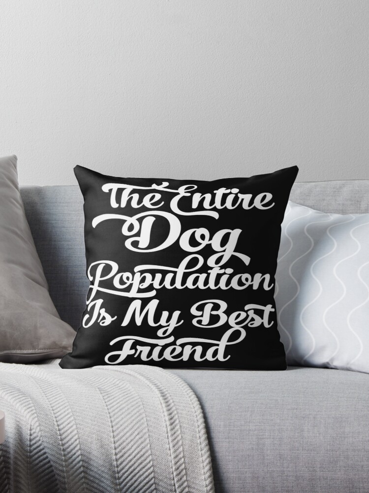 The Entire Dog Population is my Best Friend (type white) by lovewithfluff