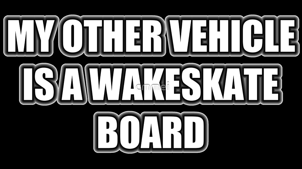 My Other Vehicle Is A Wakeskate Board by cmmei