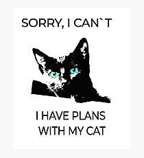 Sorry, I can´t I have plans wiht my cat Photographic Print