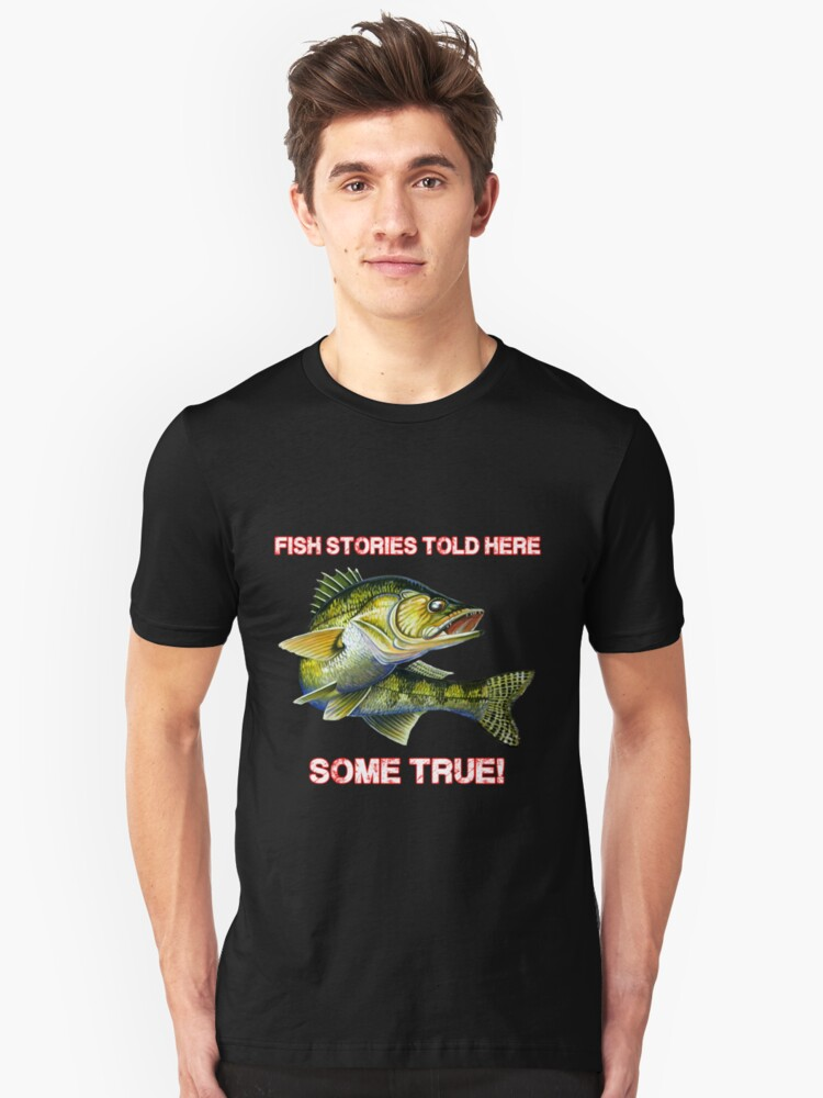 Fish stories told here some true! Unisex T-Shirt Front