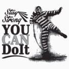 STAY STRONG - You Can Do It! by Vojin Stanic
