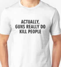 Actually guns really do kill people Unisex T-Shirt