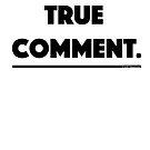 True Comment. by hmattiam