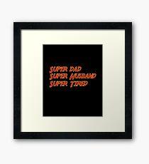 Super Dad Super Husband Super Tired Funny  Framed Print