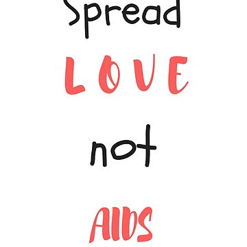 Spread LOVE not AIDS by DefianceDesigns