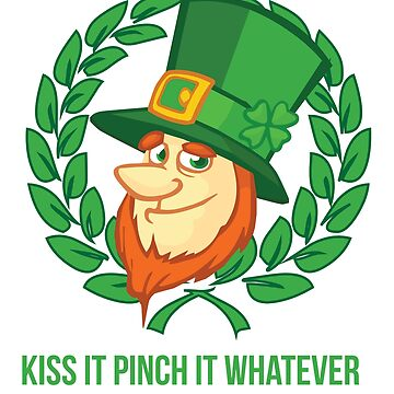 Funny Leprechaun Kiss It Pinch It Whatever St. Patrick's Day by teashorts