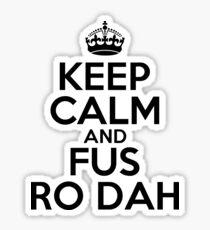 Keep calm and fus ro dah Sticker