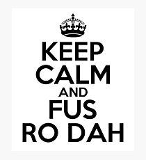 Keep calm and fus ro dah Photographic Print
