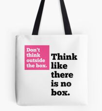 Don't think Outside of the Box, Think Like There is No Box! Tote Bag