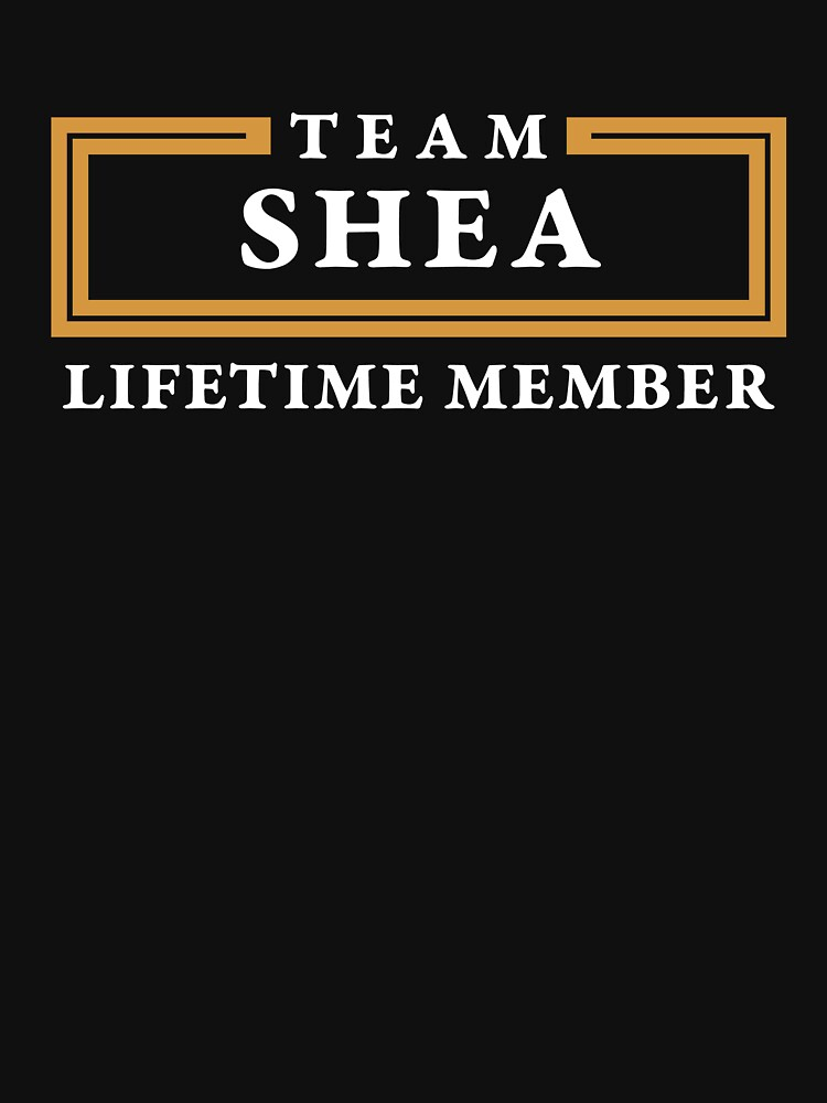 Team Shea Lifetime Member Surname Shirt by teegasm