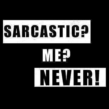 Funny Sarcasm Design: Sarcastic? Me? Never! by mazemischief