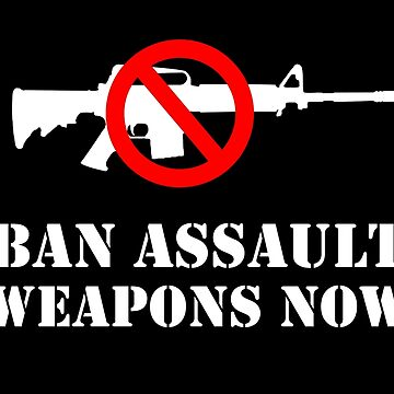 Ban Assault Weapons Now! by SymbolGrafix