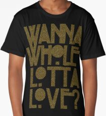 Wanna Whole Lotta Love Long T-Shirt
