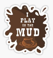 Pottery T-Shirt I play in the mud Sticker
