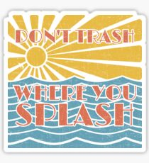 Don't Trash Where You Splash Sticker