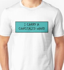 I carry a concealed wand Unisex T-Shirt