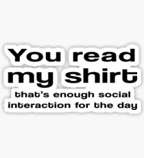 You Read My T-Shirt, Thats Enough Social Interaction, Mens Funny T Shirt Sticker