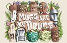 Mugs Are My Drugs by Jeremy Kohrs