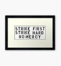 STRIKE FIRST STRIKE HARD NO MERCY Framed Print