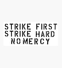 STRIKE FIRST STRIKE HARD NO MERCY Photographic Print