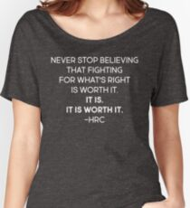 Never Stop Believing That Fighting For What's Right Is Worth It. It Is. It Is Worth it  Women's Relaxed Fit T-Shirt