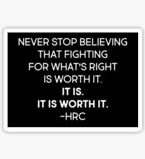 Never Stop Believing That Fighting For What's Right Is Worth It. It Is. It Is Worth it  Sticker