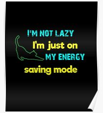 I'm not lazy, I'm just on my energy saving mode Poster