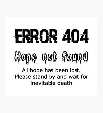 Error 404 Hope Not Found Photographic Print