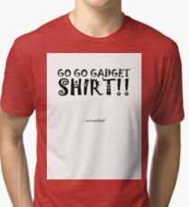 Go Go Gadget SHIRT!! Tri-blend T-Shirt