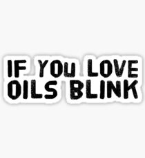 If you love Oils blink Sticker