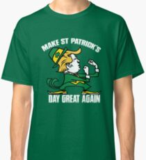 Trump Make St Patricks Day Great Again Shirt - funny Irish tshirt  trump shirts Classic T-Shirt