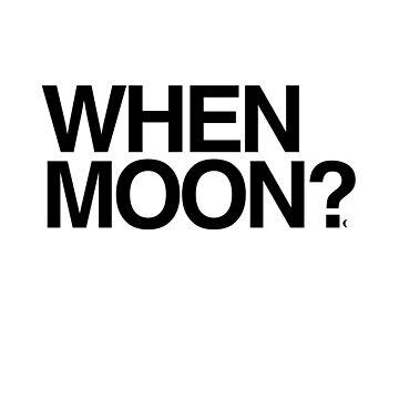 When Moon? Crypto Bitcoin  by sddesignco