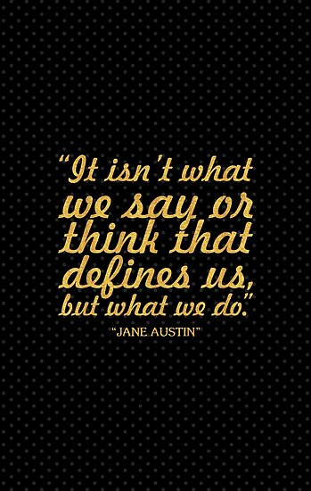 """It isn't what we say... """"Jane Austin"""" Inspirational Quote by Powerofwordss"""