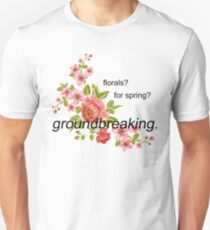 florals? for spring? groundbreaking. T-Shirt