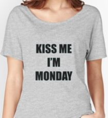 Kiss me I'm monday Women's Relaxed Fit T-Shirt