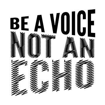 Be a Voice Not an Echo by CreativeAngel